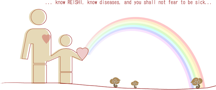 ... know REISHI, know diseases, and you shall not fear to be sick...